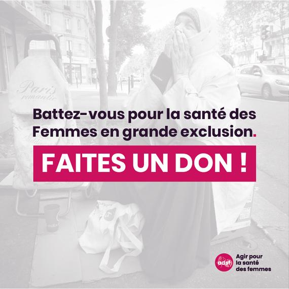 BATTEZ VOUS POUR LA SANTÉ DES FEMMES EN GRANDE EXCLUSION, FAITES UN DON AVEC ADSF !